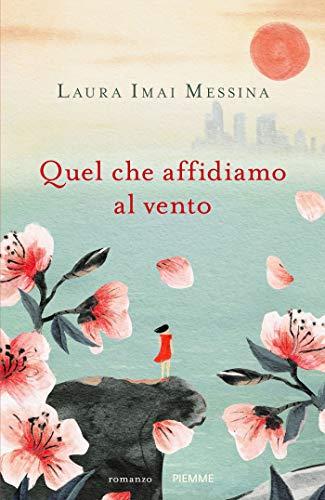 Quel che affidiamo la vento di Laura Imai Messina